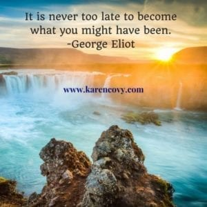 Sunrise over waterfall: It is never too late to become what you might have been.