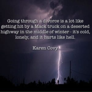 Divorce quote: Going through a divorce is a lot like getting hit by a Mack truck on a deserted highway in the middle of winter - it's cold, it's lonely and it hurts like hell.