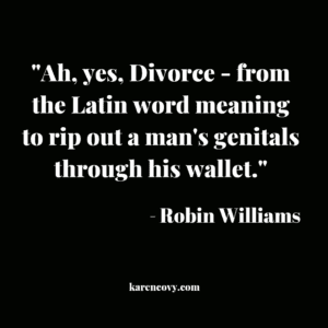 Robin Williams divorce quote: Ah, yes, divorce: to rip out a man's genitals through his wallet.