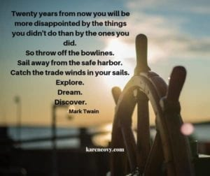 Picture of a boat stearing wheel with Mark Twain quote: Twenty years from now you will be more disappointed by the things you didn't do than by the ones you did.