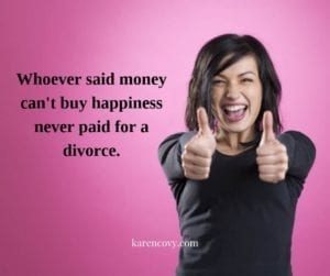 "Smiling woman with thumbs up and saying, ""Whoever said money can't buy happiness never paid for a divorce."""