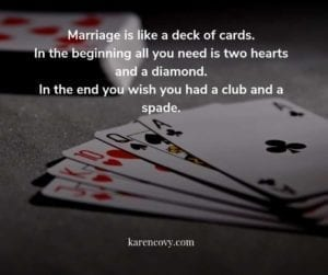 "Playing cards with saying, ""Marriage is like a deck of cards ... etc."""