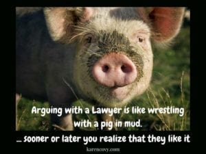 "Picture of a pig with saying ""Arguing with a lawyer is like wrestling with a pig in mud. ... sooner or later you realize that they like it."