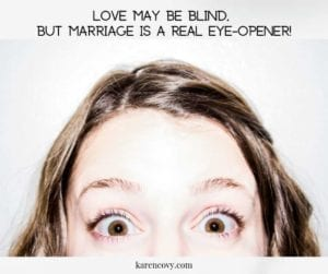 "Surprised woman with quote, ""Love may be blind but marriage is a real eye-opener!"""