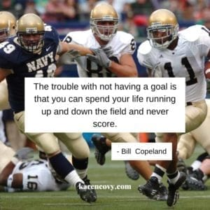 Notre Dame and Navy football game with a quote: The trouble with not having a goal is that you can spend your life running up and down the field and never score.