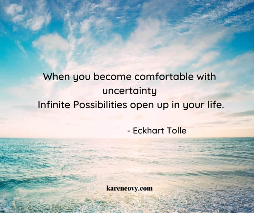 Eckhart Tolle Quote about becoming comfortable with uncertainty.